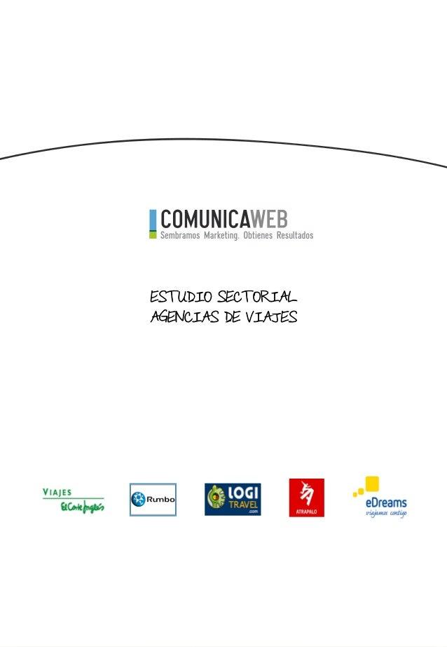 ESTUDIO SECTORIAL                AGENCIAS DE VIAJESEstudio elaborado por www.comunicaweb.es info@comunicaweb.es 902 76 00 19