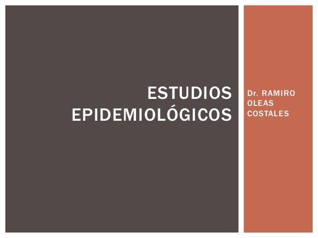 Dr. RAMIRO OLEAS COSTALES ESTUDIOS EPIDEMIOLÓGICOS