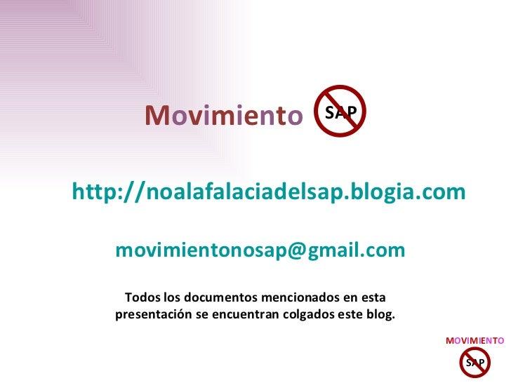 http :// noalafalaciadelsap.blogia.com M o v i m i e n t o [email_address]   SAP Todos los documentos mencionados en esta ...