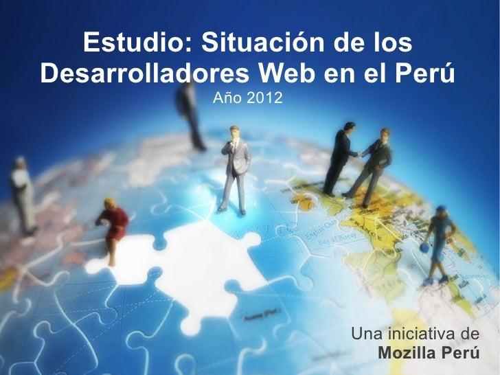 Estudio: Situación de losDesarrolladores Web en el Perú            Año 2012                       Una iniciativa de       ...