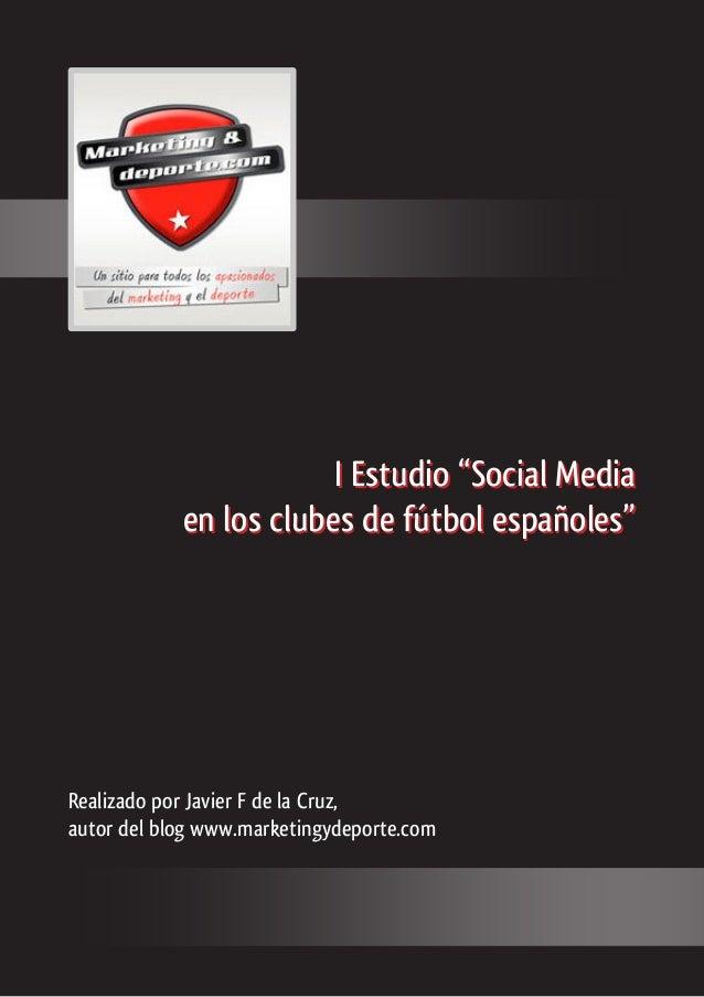 """I Estudio """"Social Media en los clubes de fútbol españoles"""" Realizado por Javier F de la Cruz, autor del blog www.marketing..."""