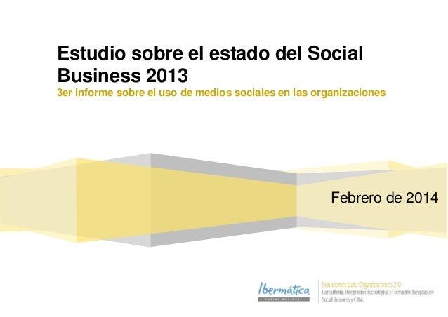 Estudio sobre el estado del Social Business 2013 3er informe sobre el uso de medios sociales en las organizaciones Febrero...