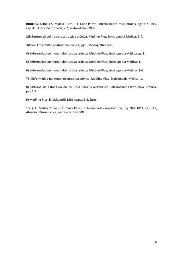 BIBLIOGRAFIA:1) A. Martín Zurro, J. f. Cano Pérez, Enfermedades respiratorias, pg: 987-1011, cap. 41, Atención Primaria, v...