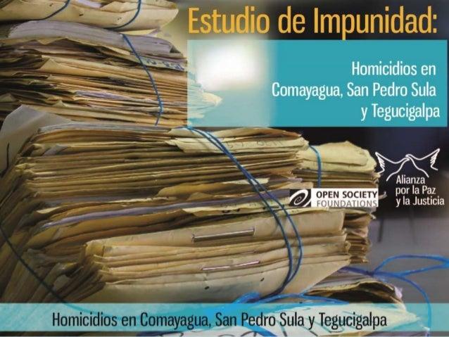 Objetivos  1. Analizar la investigación y judicialización de  homicidios en las ciudades de Comayagua, San Pedro  Sula y T...