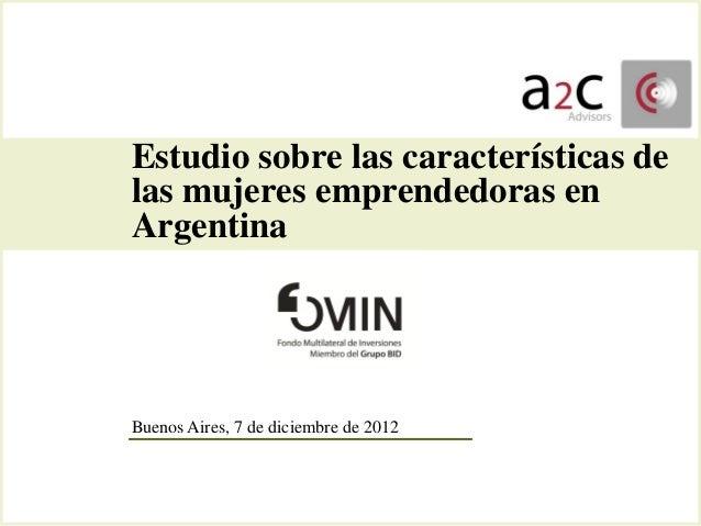 Estudio sobre las características delas mujeres emprendedoras enArgentinaBuenos Aires, 7 de diciembre de 2012