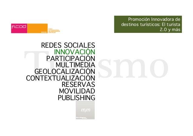 REDES SOCIALES Turismo PARTICIPACIÓN MULTIMEDIA GEOLOCALIZACIÓN INNOVACIÓN CONTEXTUALIZACIÓN RESERVAS MOVILIDAD PUBLISHING...