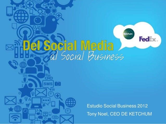 Estudio Social Business 2012Tony Noel, CEO DE KETCHUM