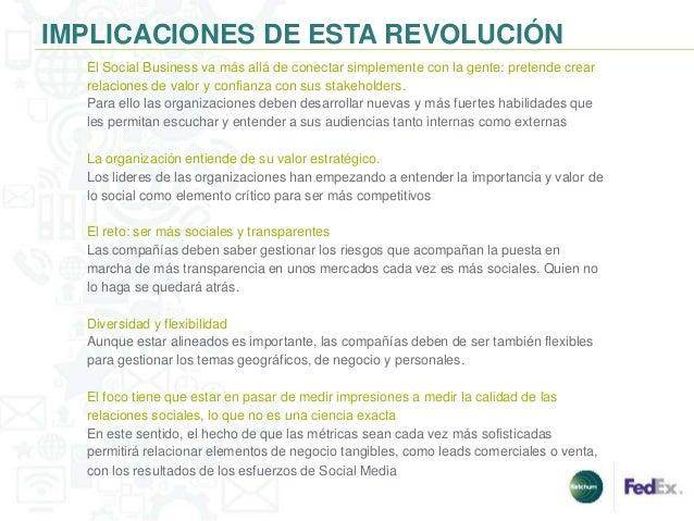 IMPLICACIONES DE ESTA REVOLUCIÓN  El Social Business va más allá de conectar simplemente con la gente: pretende crear  rel...