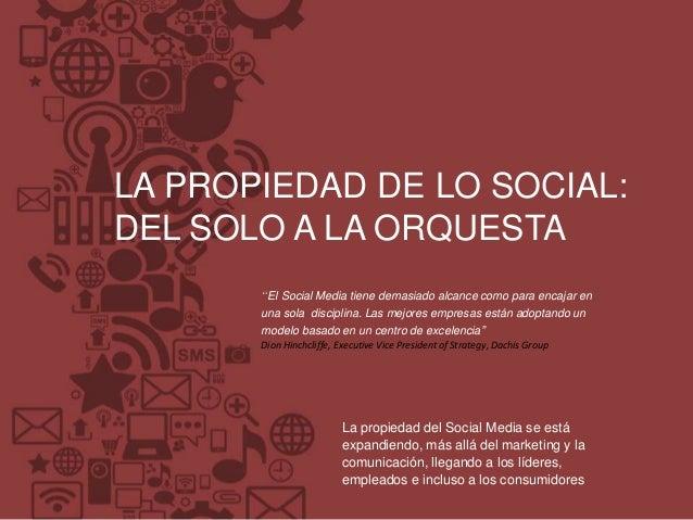 """LA PROPIEDAD DE LO SOCIAL:DEL SOLO A LA ORQUESTA       """"El Social Media tiene demasiado alcance como para encajar en      ..."""