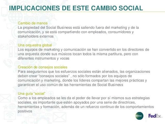 IMPLICACIONES DE ESTE CAMBIO SOCIAL  Cambio de manos  La propiedad del Social Business está saliendo fuera del marketing y...