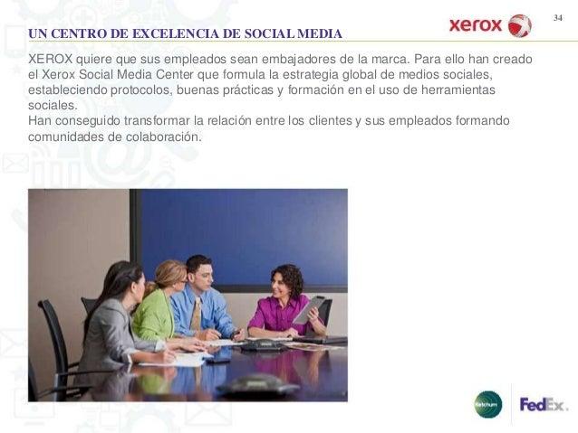 34UN CENTRO DE EXCELENCIA DE SOCIAL MEDIAXEROX quiere que sus empleados sean embajadores de la marca. Para ello han creado...