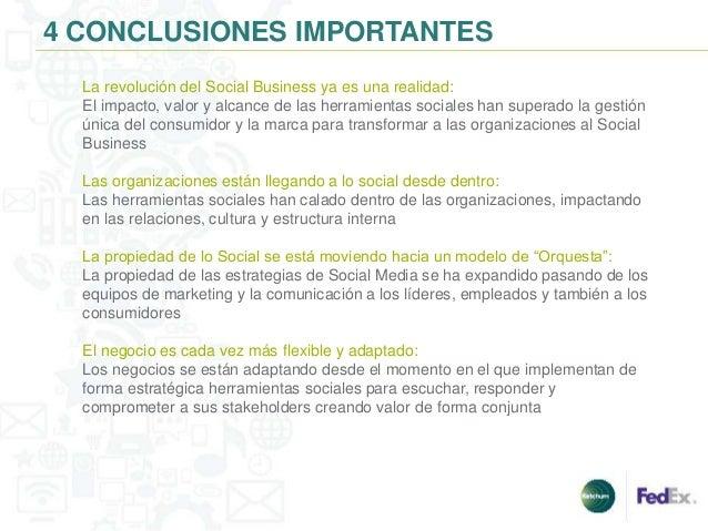 4 CONCLUSIONES IMPORTANTES  La revolución del Social Business ya es una realidad:  El impacto, valor y alcance de las herr...