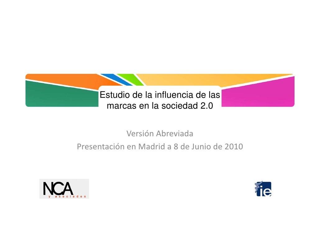 Estudio de la influencia de las       marcas en la sociedad 2.0                VersiónAbreviada PresentaciónenMadrida...