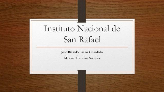 Instituto Nacional de San Rafael José Ricardo Erazo Guardado Materia: Estudios Sociales