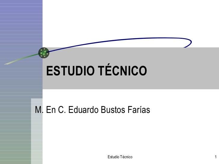 ESTUDIO TÉCNICO M. En C. Eduardo Bustos Farías