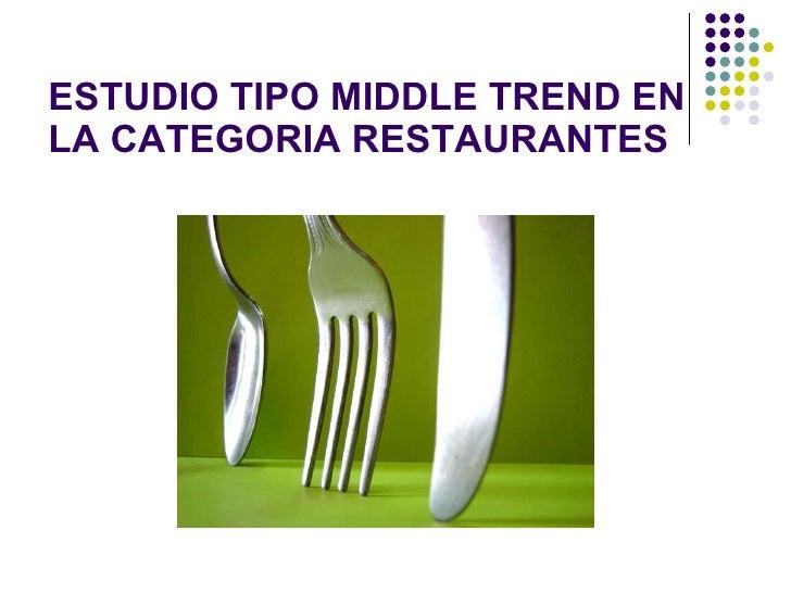 ESTUDIO TIPO MIDDLE TREND EN LA CATEGORIA RESTAURANTES