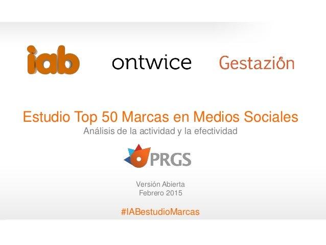 #IABestudioMarcas Estudio Top 50 Marcas en Medios Sociales Análisis de la actividad y la efectividad Versión Abierta Febre...