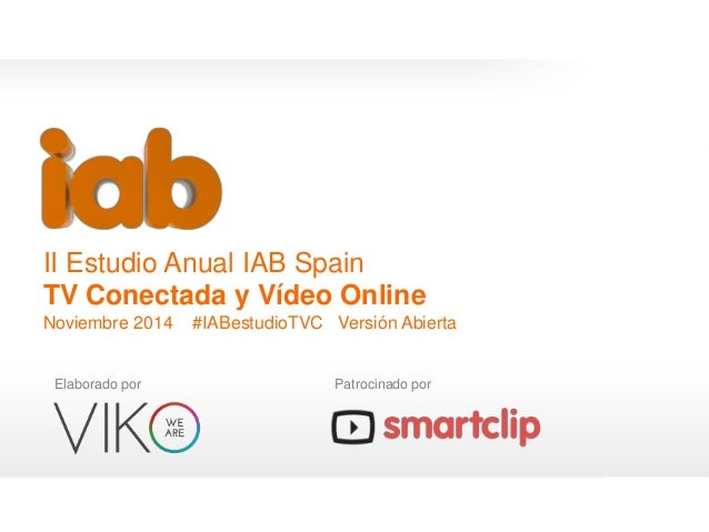 EstudioTVConectadayVideoOnline2014 1 II Estudio Anual IAB Spain TV Conectada y Vídeo Online Noviembre 2014 #IABestudioTVC ...