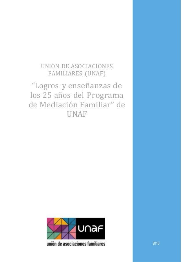 """UNIÓN DE ASOCIACIONES FAMILIARES (UNAF) """"Logros y enseñanzas de los 25 años del Programa de Mediación Familiar"""" de UNAF 20..."""