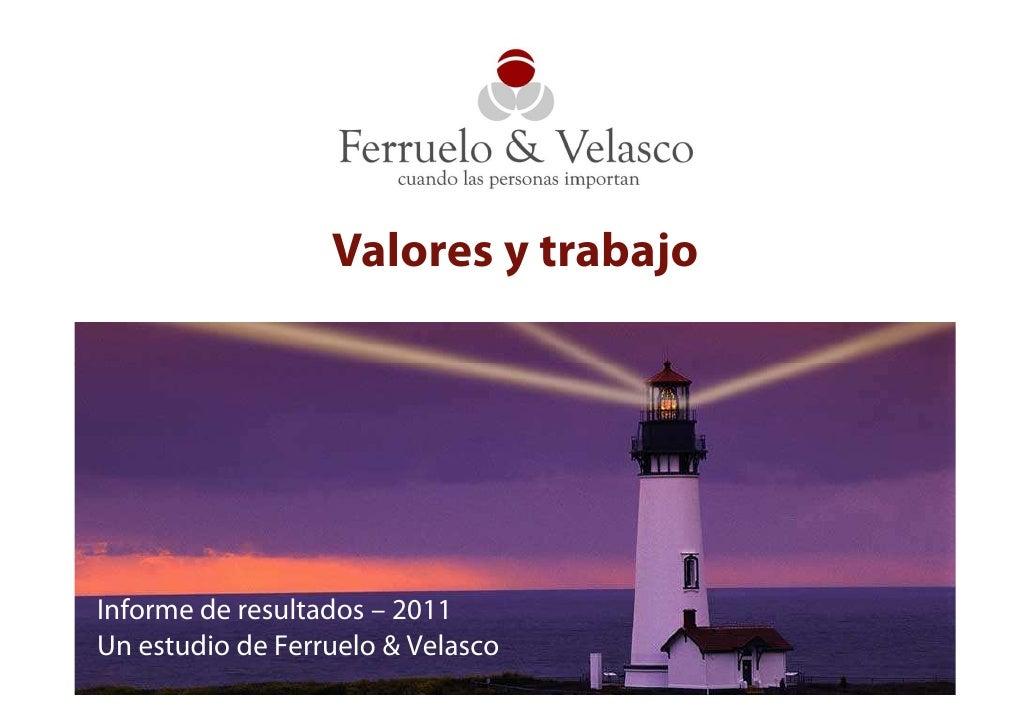 Valores y trabajoInforme de resultados – 2011Un estudio de Ferruelo & Velasco