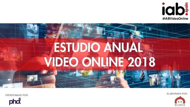 #IABVideoOnline EstudioAnualVídeoOnline2018 ELABORADO POR:PATROCINADO POR: #IABVideoOnline ELABORADO POR: PATROCINADO POR:
