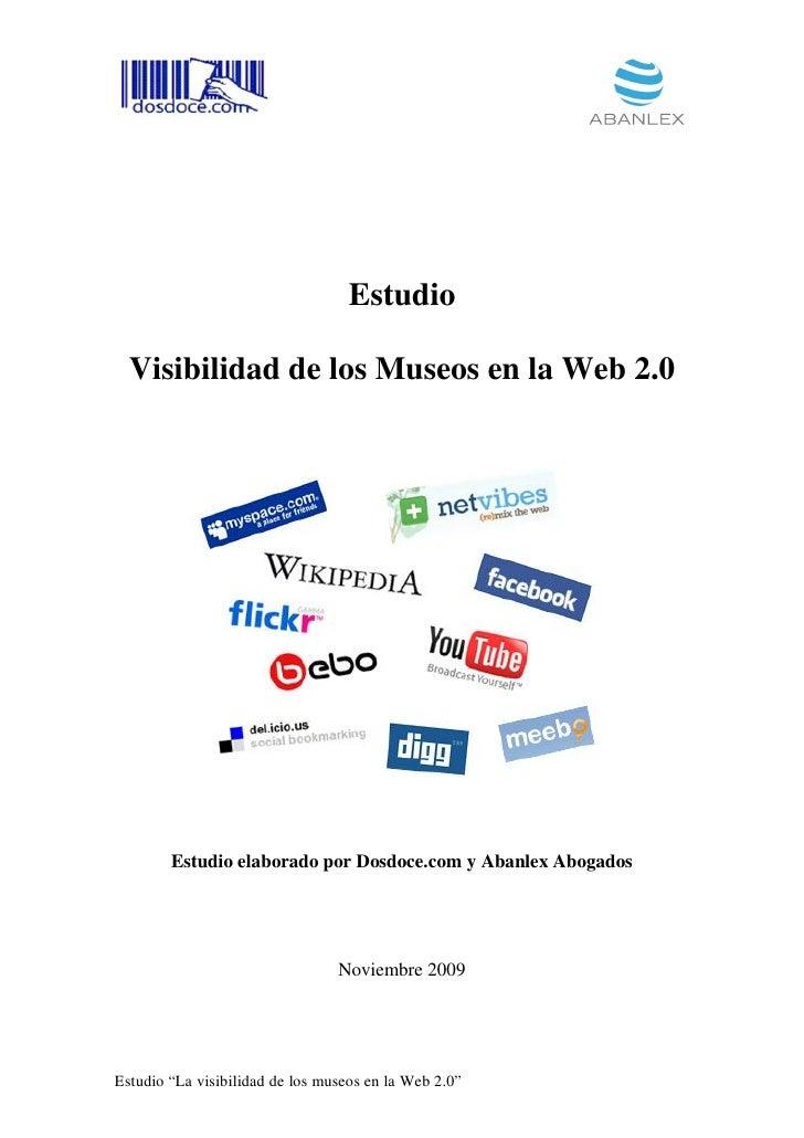 Estudio    Visibilidad de los Museos en la Web 2.0             Estudio elaborado por Dosdoce.com y Abanlex Abogados       ...