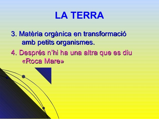 COM ÉS?• Té dos capes:1. Matèria mineral (graves, arenes, llims   i argiles)2. Matèria orgànica (fulles, restes   d'animal...