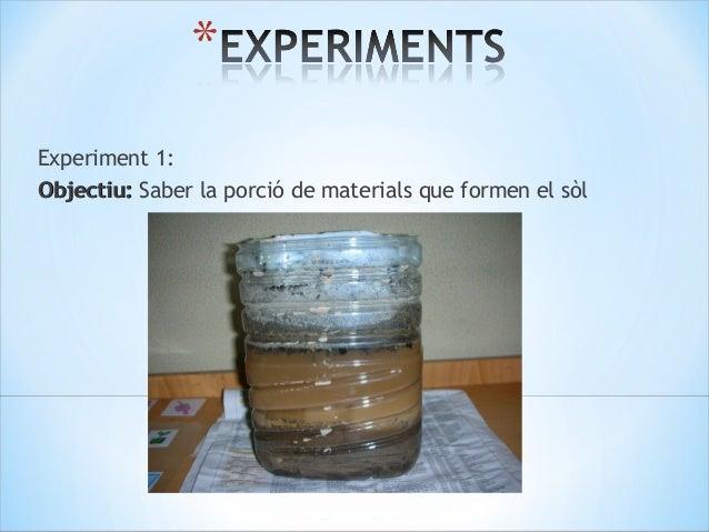 EXPERIMENTSResultat :Si el xurro és de compost és trenca. Si és de terra notant, això vol dir que la terra no és argilosa ...