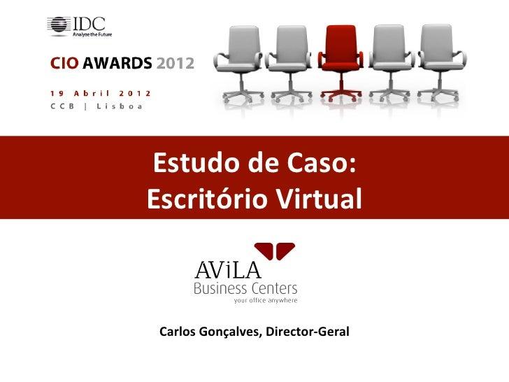 Estudo de Caso: Escritório Virtual  Carlos Gonçalves, Director-‐Geral
