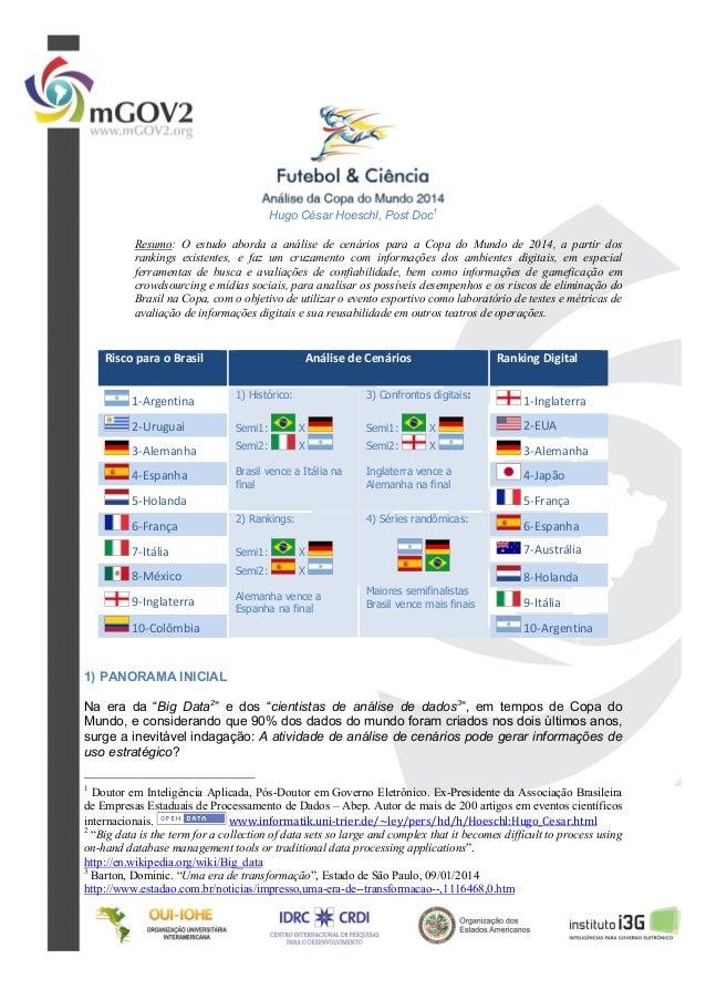 Hugo César Hoeschl, Post Doc 1 Resumo: O estudo aborda a análise de cenários para a Copa do Mundo de 2014, a partir dos ra...