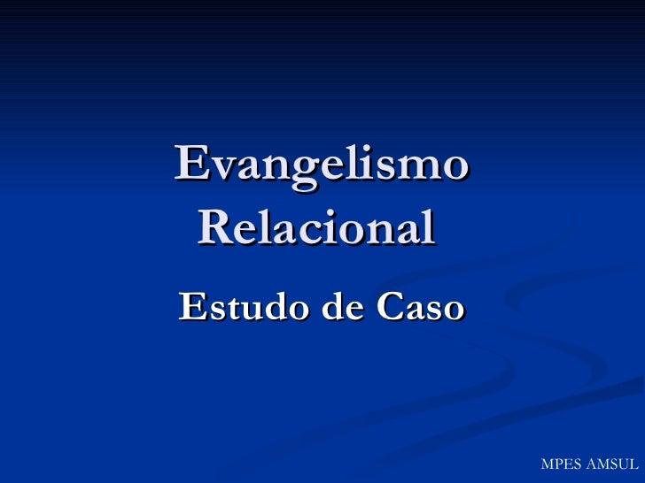 Evangelismo Relacional  Estudo de Caso MPES AMSUL