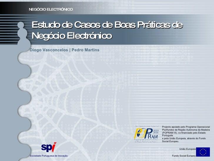 NEGÓCIO ELECTRÓNICO Sociedade Portuguesa de Inovação União Europeia Fundo Social Europeu Projecto apoiado pelo Programa Op...