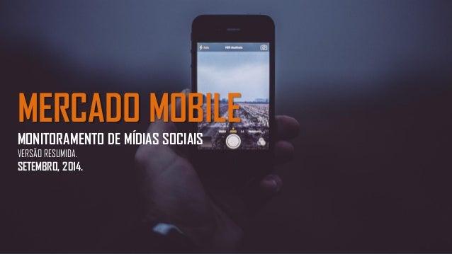 MERCADO MOBILE MONITORAMENTO DE MÍDIAS SOCIAIS VERSÃO RESUMIDA. SETEMBRO, 2014.