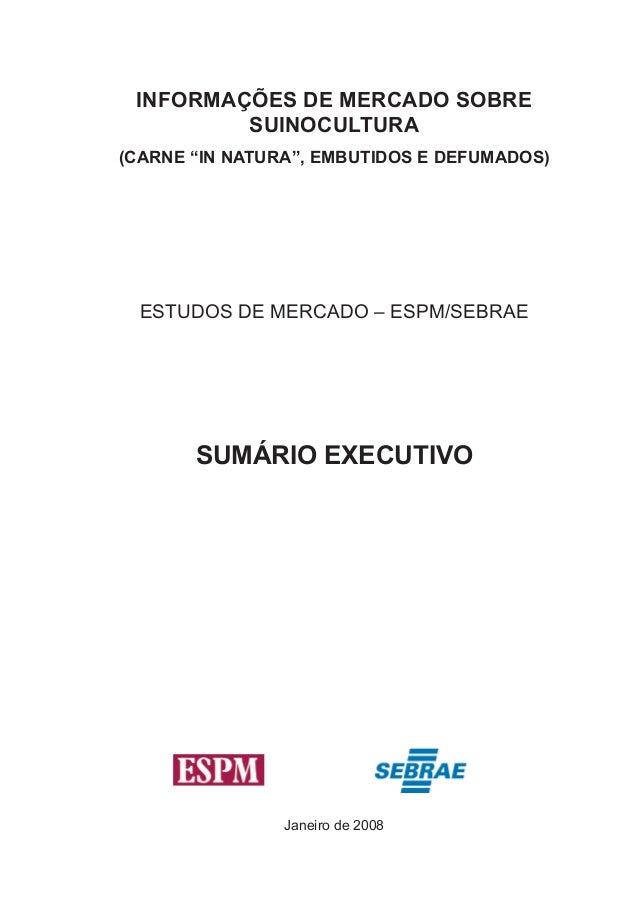 """INFORMAÇÕES DE MERCADO SOBRE SUINOCULTURA  (CARNE """"IN NATURA"""", EMBUTIDOS E DEFUMADOS)  ESTUDOS DE MERCADO – ESPM/SEBRAE  S..."""