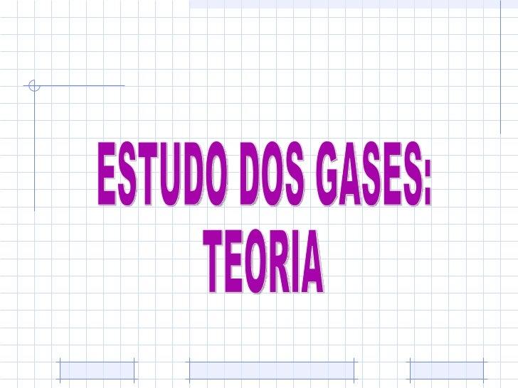 ESTUDO DOS GASES: TEORIA