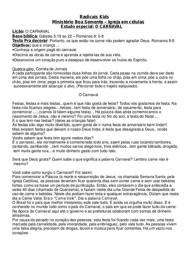 Radicais Kids Ministério Boa Semente – Igreja em células Estudo especial: O CARNAVAL Lição: O CARNAVAL Base bíblica: Gálat...