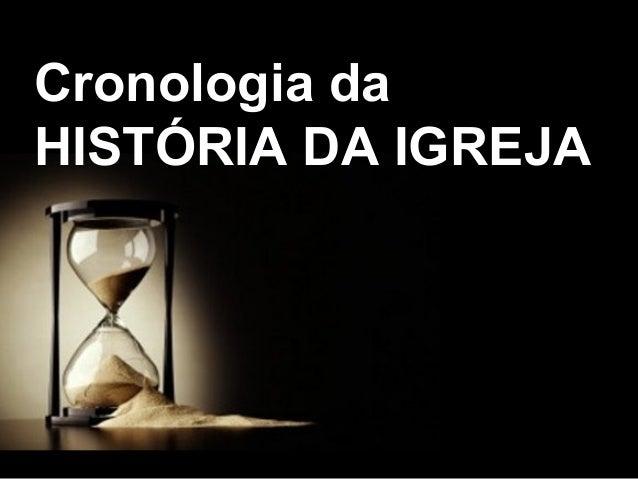 Cronologia da HISTÓRIA DA IGREJA