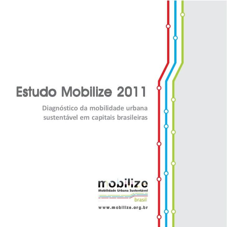 Estudo Mobilize 2011                       Diagnóstico da mobilidade urbana                       sustentável em capitais ...