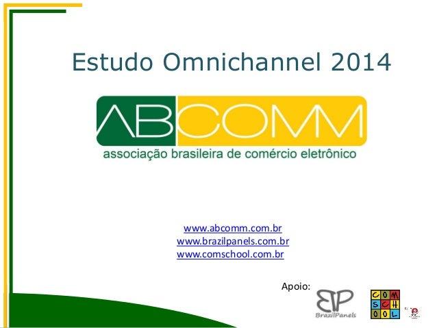 Estudo Omnichannel 2014 www.abcomm.com.br www.brazilpanels.com.br www.comschool.com.br Apoio: