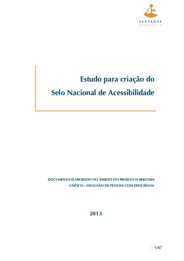   1/87 Estudo para criação do Selo Nacional de Acessibilidade DOCUMENTO ELABORADO NO ÂMBITO DO PROJETO 914BRZ3046 U...