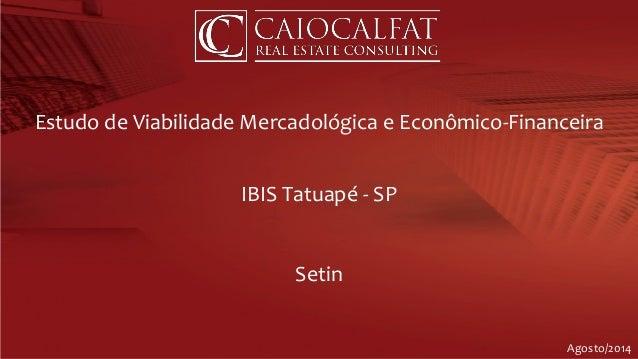 Estudo de Viabilidade Mercadológica e Econômico-Financeira IBIS Tatuapé - SP Setin Agosto/2014