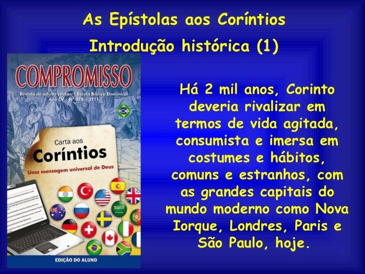 As Epístolas aos Coríntios Introdução histórica (1) Há 2 mil anos, Corinto deveria rivalizar em termos de vida agitada, co...