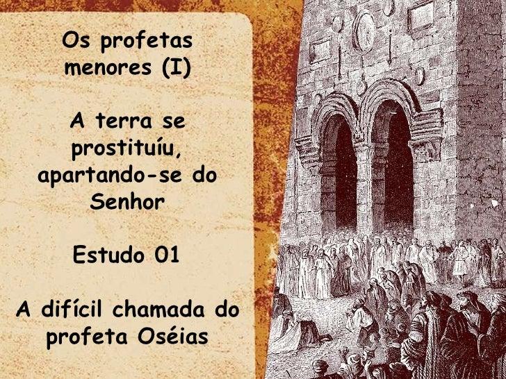 Os profetas menores (I) A terra se prostituíu, apartando-se do Senhor Estudo 01 A difícil chamada do profeta Oséias