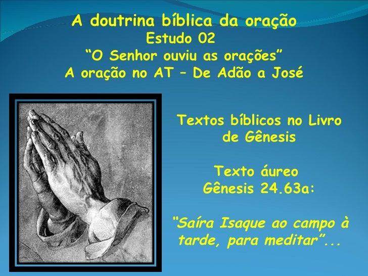 """A doutrina bíblica da oração           Estudo 02   """"O Senhor ouviu as orações""""A oração no AT – De Adão a José             ..."""