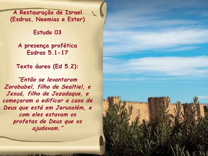 """A Restauração de Israel (Esdras, Neemias e Ester) Estudo 03 A presença profética Esdras 5.1-17 Texto áureo (Ed 5.2): """" Ent..."""