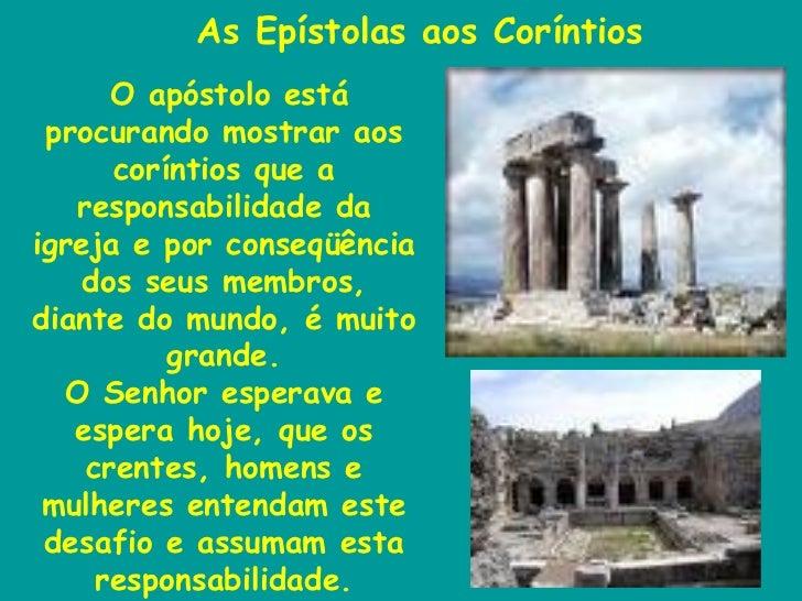 As Epístolas aos Coríntios O apóstolo está procurando mostrar aos coríntios que a responsabilidade da igreja e por conseqü...