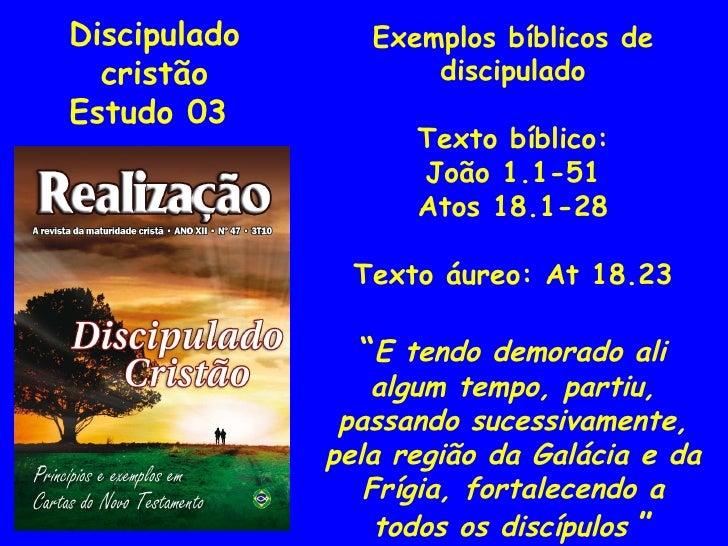 Discipulado cristão Estudo 03 Exemplos bíblicos de discipulado Texto bíblico: João 1.1-51 Atos 18.1-28 Texto áureo: At 18....