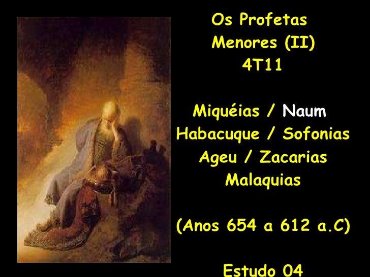 Os Profetas  Menores (II) 4T11 Miquéias /  Naum   Habacuque / Sofonias Ageu / Zacarias Malaquias (Anos 654 a 612 a.C) Estu...