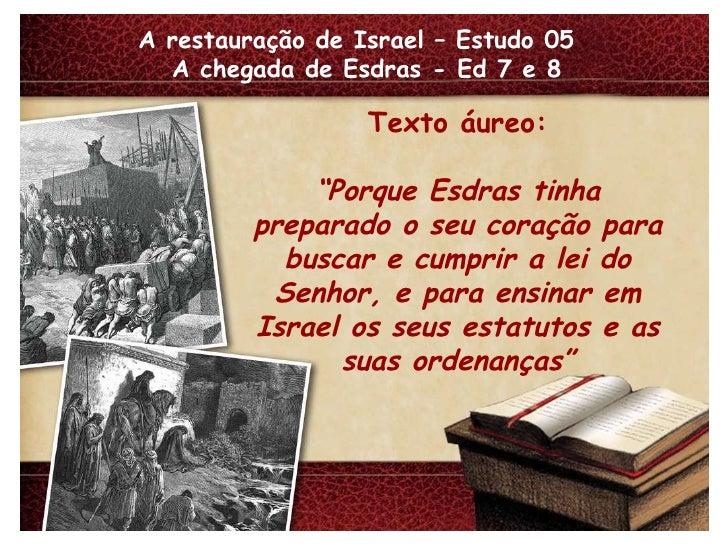 """A restauração de Israel – Estudo 05  A chegada de Esdras - Ed 7 e 8 Texto áureo: """" Porque Esdras tinha preparado o seu cor..."""