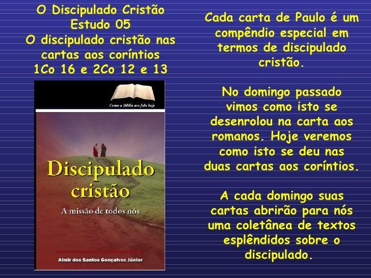 Cada carta de Paulo é um compêndio especial em termos de discipulado cristão. No domingo passado vimos como isto se desenr...